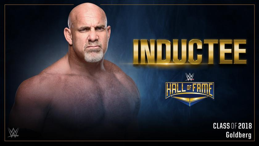 Goldberg will be inducted into the WWE Hall of Fame class of 2018