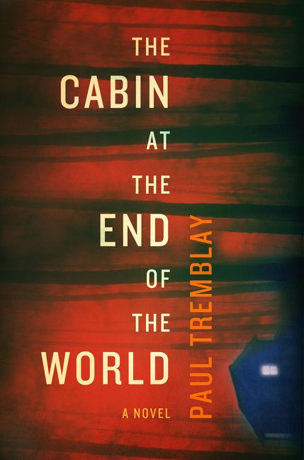 Advance Book Review: 'The Cabin at the End of the World' by Paul Tremblay