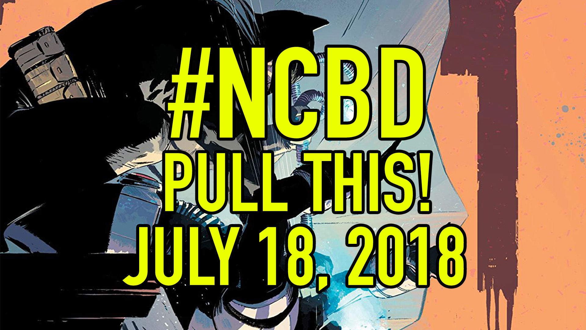 #NCBD Pull This! July 18, 2018: The 5 comic books you should buy this week