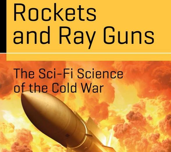 'Rockets and Ray Guns: The Sci-Fi Science of the Cold War' -- a review