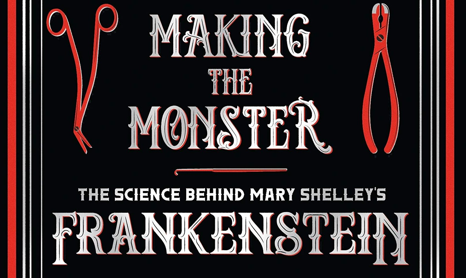 'Making the Monster: The Science Behind Mary Shelley's Frankenstein' -- book review