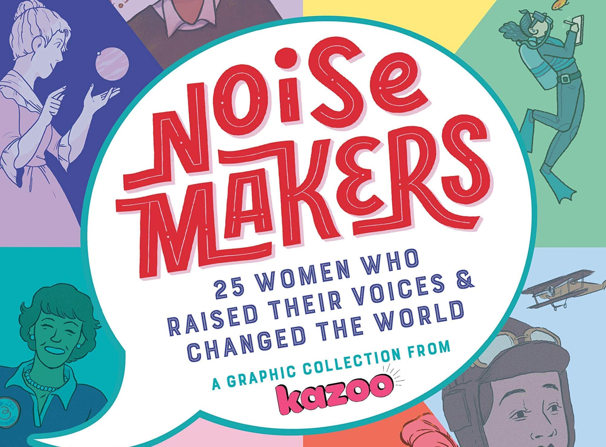 Kazoo Magazine to feature 25 extraordinary women in Noisemakers: 25 Women Who Raised Their Voices & Changed the World.