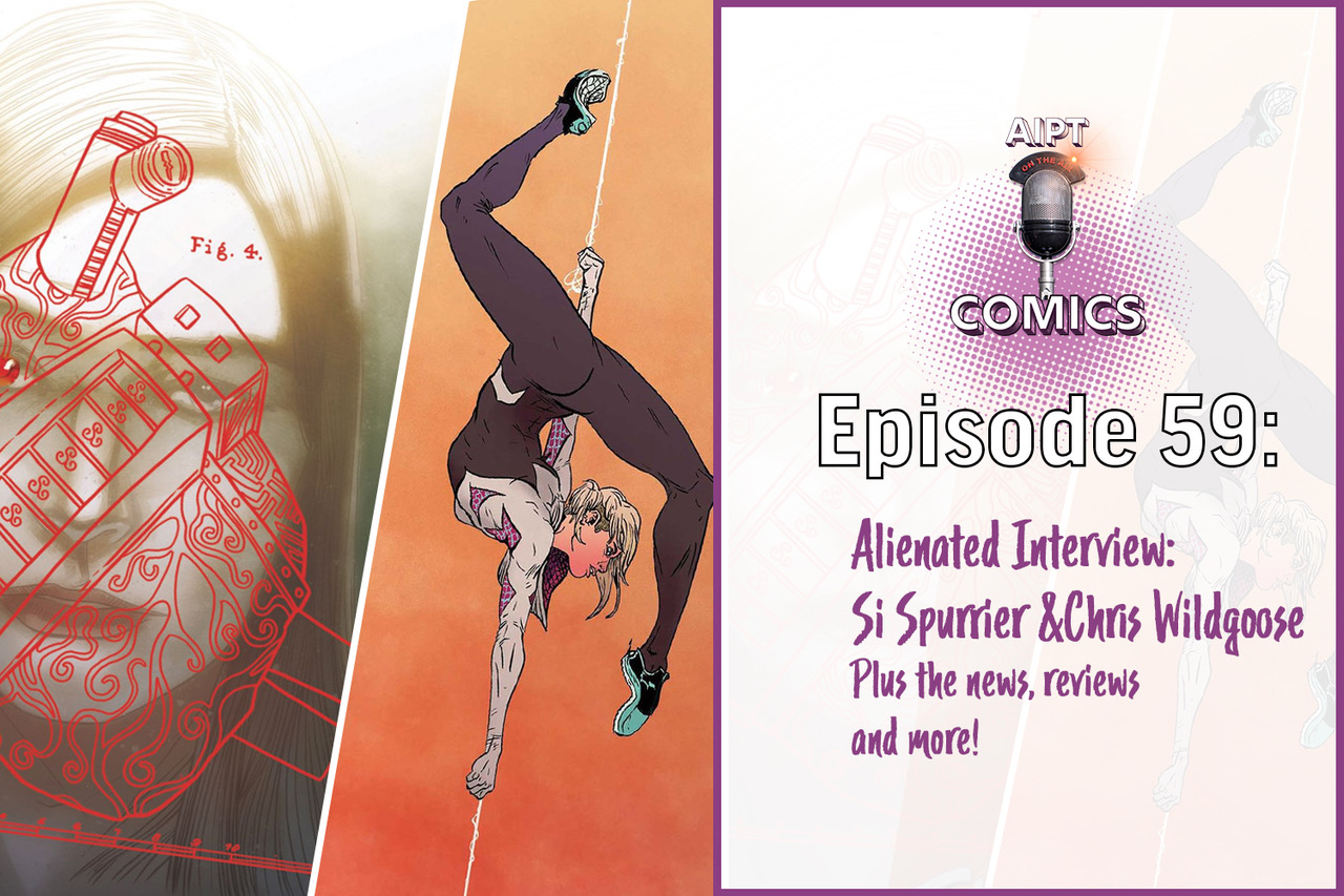 "AIPT Comics Podcast Episode 59: Guests Si Spurrier and Chris Wildgoose talk Alienated, craft, and ""Insane Nonsense"""