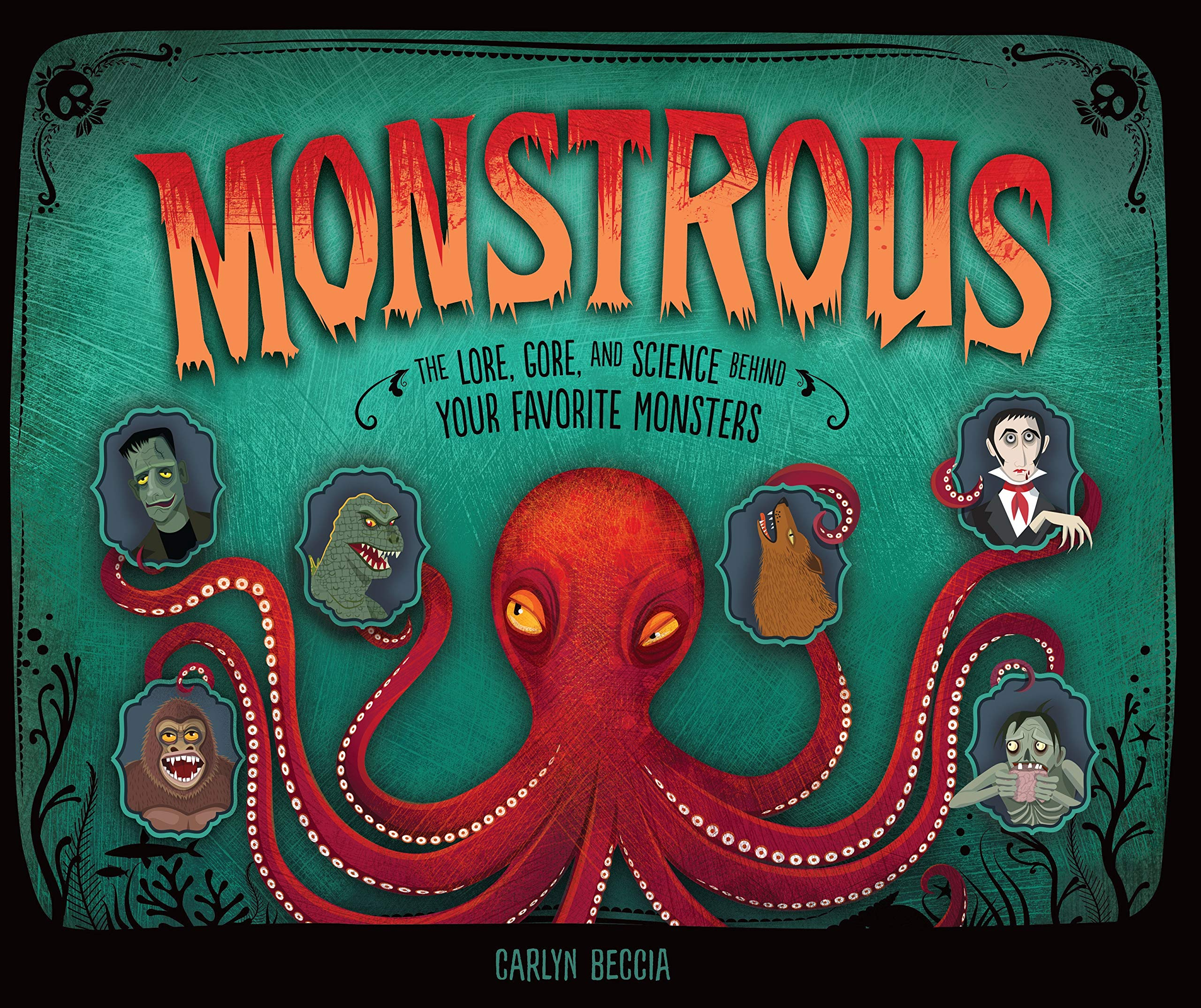 'Monstrous: The Lore, Gore, and Science Behind Your Favorite Monsters' -- children's book review