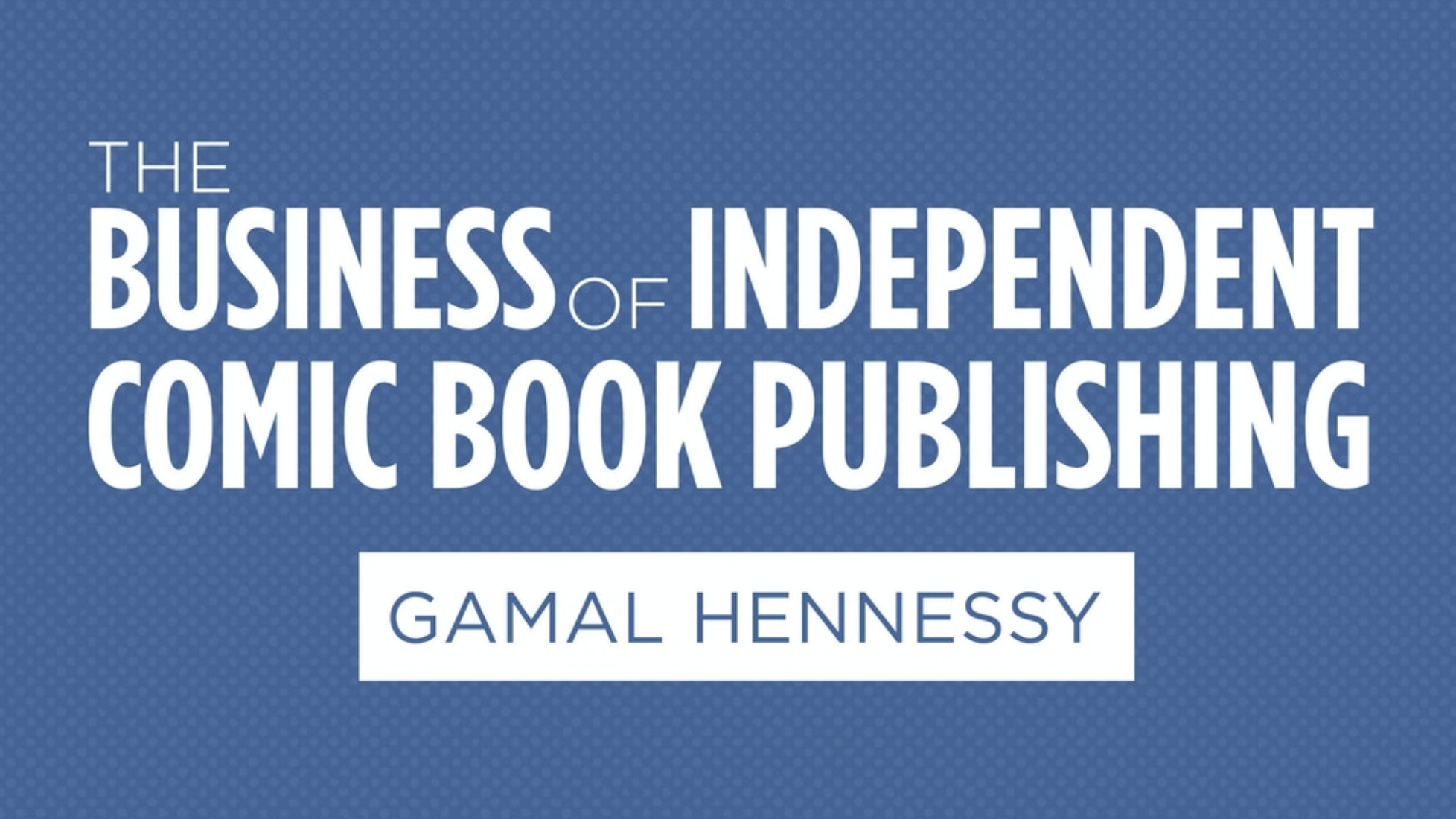 Gamal Hennessy wrote the book on indie comics publishing